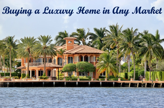 Buying A Luxury Home In Any Market