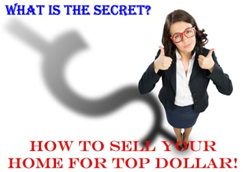 What is the Secret to Selling your Home for Top Dollar