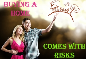 Buying a Home Comes With Risks