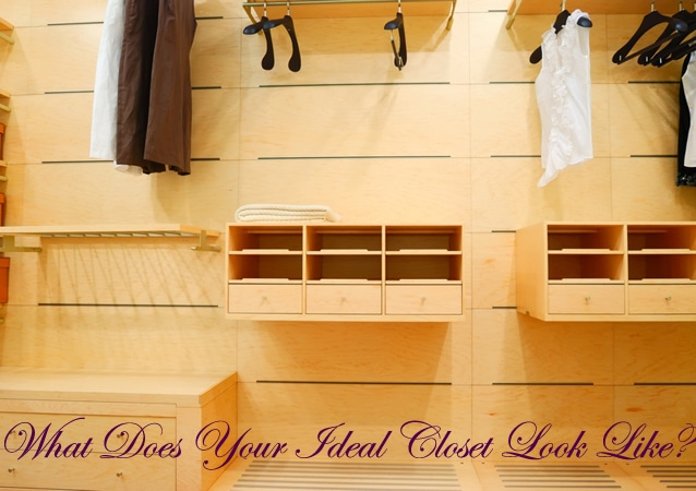 What Does Your Ideal Closet Look Like