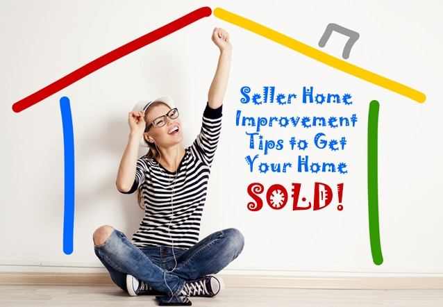 Seller Home Improvement Tips to Get Your Home SOLD!